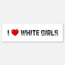 I * White Girls Bumper Bumper Bumper Sticker