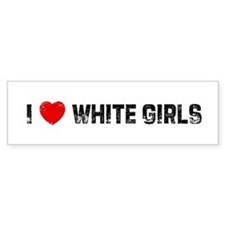 I * White Girls Bumper Bumper Sticker
