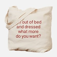 What more do you want ? Tote Bag