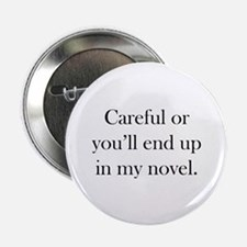 """Careful or you'll end up in my novel 2.25"""" Button"""