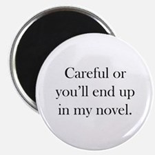 """Careful or you'll end up in my novel 2.25"""" Magnet"""