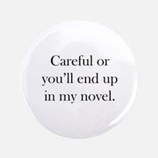 "Careful or you'll end up in my novel 3.5"" Button ("