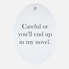 Careful or you'll end up in my novel Ornament (Ova