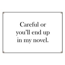 Careful or you'll end up in my novel Banner