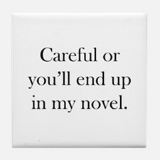 Careful or you'll end up in my novel Tile Coaster