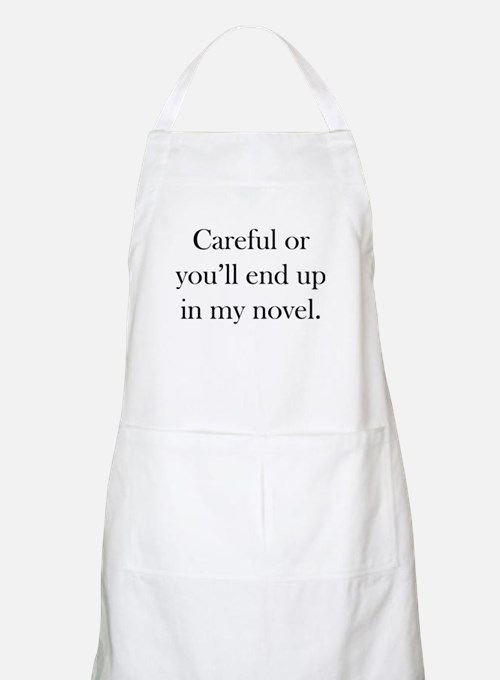Careful or you'll end up in my novel Apron