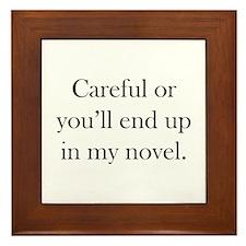 Careful or you'll end up in my novel Framed Tile