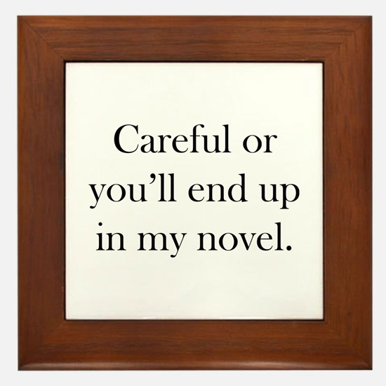 Careful or you'll end up in my novel Framed Tile