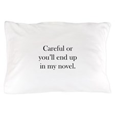 Careful or you'll end up in my novel Pillow Case