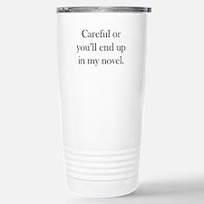 Careful or you'll end up in my novel Travel Mug