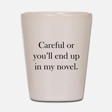 Careful or you'll end up in my novel Shot Glass