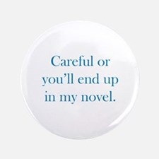 """Careful or you'll end up in my novel 3.5"""" Button"""