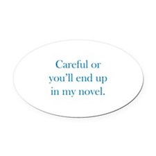 Careful or you'll end up in my novel Oval Car Magn