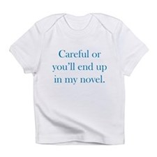 Careful or you'll end up in my novel Infant T-Shir