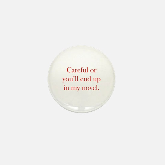 Careful or you'll end up in my novel Mini Button