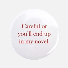 "Careful or you'll end up in my novel 3.5"" Button"