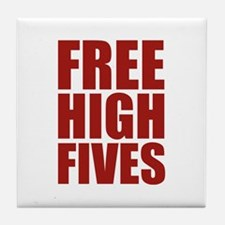 FREE HIGH FIVES Tile Coaster