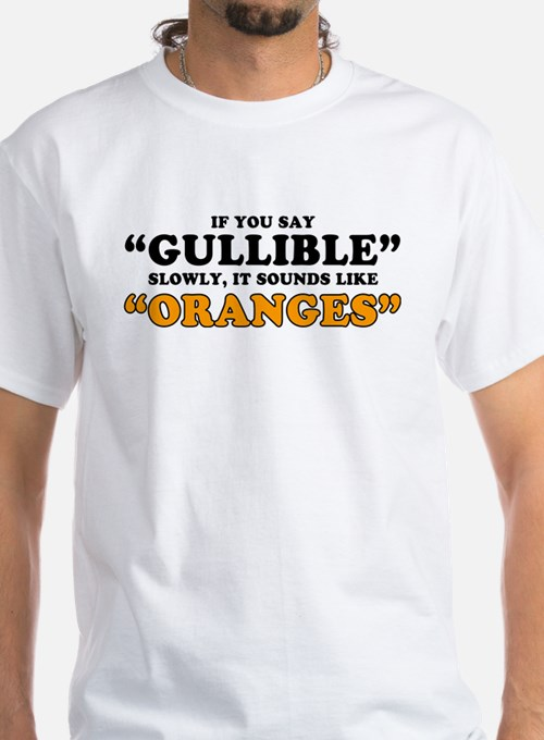 If You Say Gullible Slowly, It Sounds Like Oranges