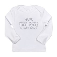 Stupid People In Large Groups Long Sleeve Infant T