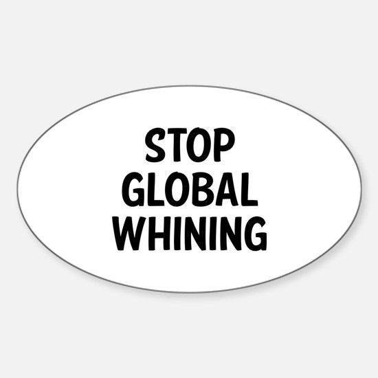 Stop Global Whining Sticker (Oval)