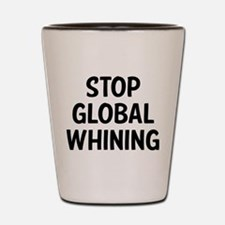 Stop Global Whining Shot Glass