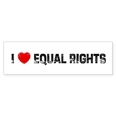 I * Equal Rights Bumper Sticker