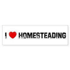 I * Homesteading Bumper Bumper Sticker