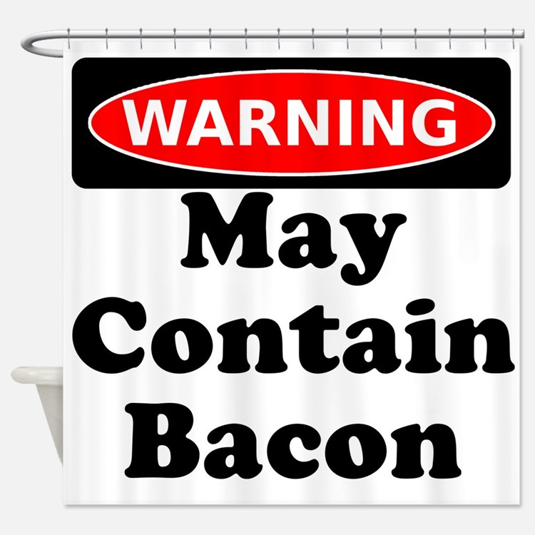 May Contain Bacon Warning Shower Curtain