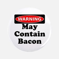 """May Contain Bacon Warning 3.5"""" Button (100 pack)"""