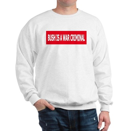 Bush = War Criminal Sweatshirt