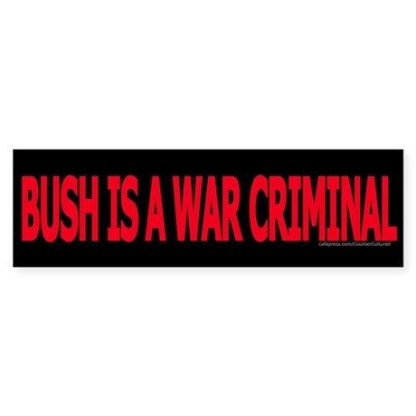 Bush = War Criminal Bumper Sticker