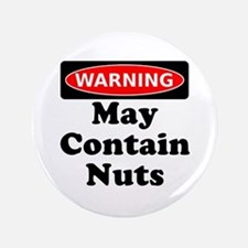 "Warning May Contain Nuts 3.5"" Button"