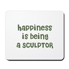Happiness is being a SCULPTOR Mousepad