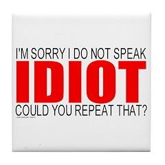 I Don't Speak Idiot Tile Coaster