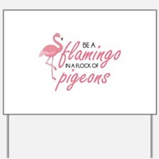Be A Flamingo Yard Sign