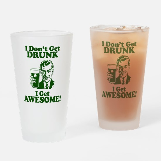 I Dont Get Drunk, I Get Awesome! Drinking Glass
