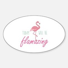 Today Will Be Flamazing Sticker (Oval)