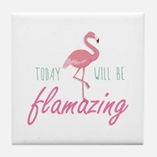 Today Will Be Flamazing Tile Coaster