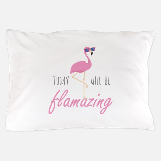 Today Will Be Flamazing Pillow Case
