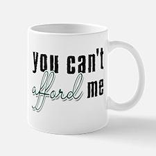 You Can't Afford Me Mug