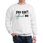 You Can't Afford Me Sweatshirt