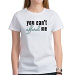 You Can't Afford Me Women's T-Shirt