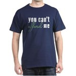 You Can't Afford Me Dark T-Shirt