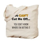 Can't Cut Me Off Tote Bag