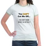 Can't Cut Me Off Jr. Ringer T-Shirt