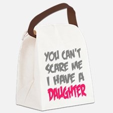 You cant scare me I have a daughter Canvas Lunch B