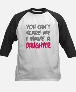 You cant scare me I have a daughter Baseball Jerse
