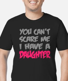 You cant scare me I have a daughter T-Shirt