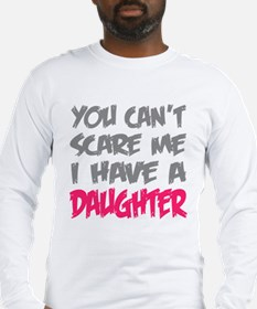 You cant scare me I have a daughter Long Sleeve T-