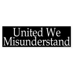 United We Misunderstand Bumper Bumper Sticker